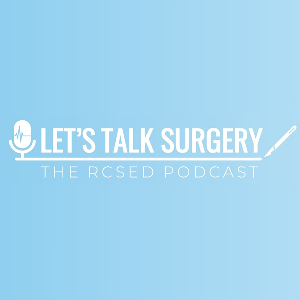 Let's Talk Surgery: The RCSEd Podcast
