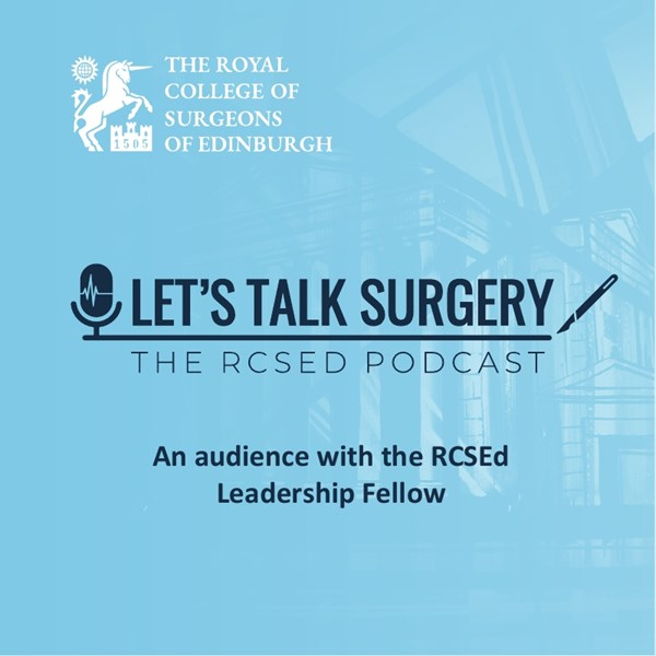 "Episode #7: ""An audience with the RCSEd Leadership Fellow"""