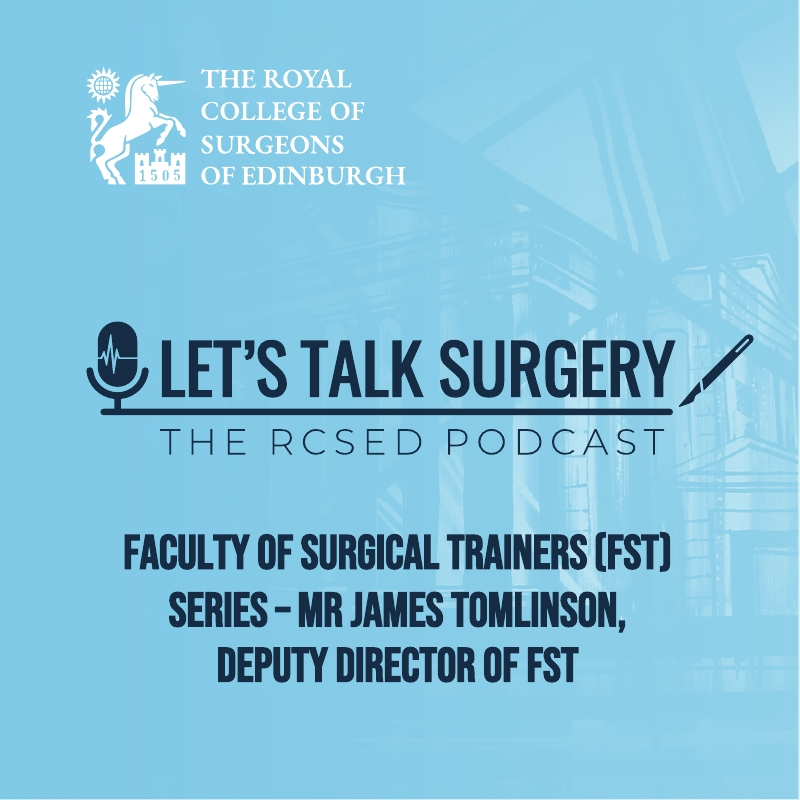 "Episode #14: ""FST Series with Mr James Tomlinson, Deputy Director of Faculty of Surgical Trainers"""