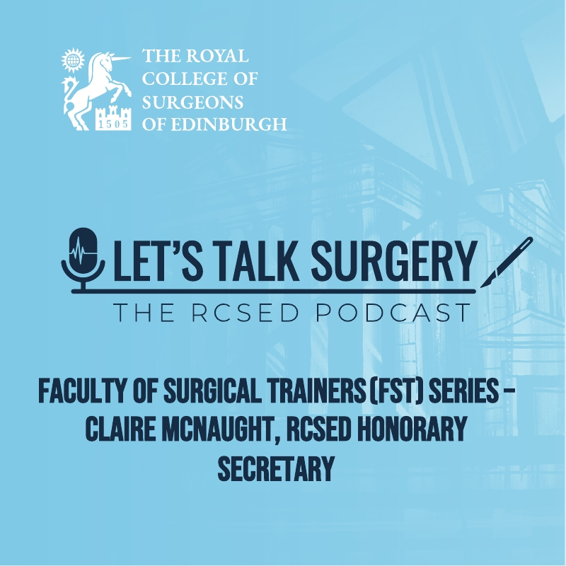 "Episode #15: ""FST Series with Claire McNaught – RCSEd Honorary Secretary"""